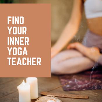 Find Your Inner Yoga Teacher
